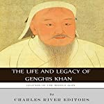 Legends of the Middle Ages: The Life and Legacy of Genghis Khan |  Charles River Editors
