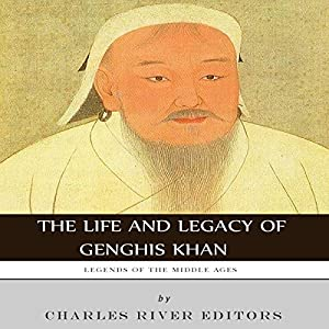 Legends of the Middle Ages: The Life and Legacy of Genghis Khan Audiobook