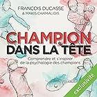 Champion dans la tête | Livre audio Auteur(s) : François Ducasse Narrateur(s) : Nicolas Djermag