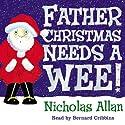 Father Christmas Needs a Wee Hörbuch von Nicholas Allan Gesprochen von: Bernard Cribbins