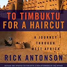 To Timbuktu for a Haircut: A Journey Through West Africa (       UNABRIDGED) by Rick Antonson Narrated by James Conlan