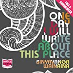 One Day I Will Write About This Place | Binyavanga Wainaina