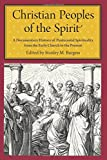 Christian Peoples of the Spirit: A Documentary History of Pentecostal Spirituality from the Early Church to the Present