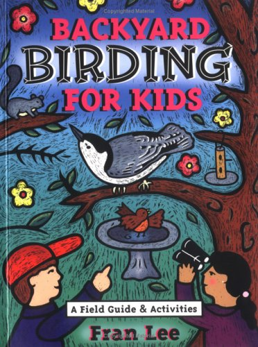 Backyard Birding for Kids : A Field Guide & Activities, FRAN LEE