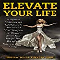 Elevate Your Life: Mindfulness Meditation and Self Hypnosis to Declutter Your Mind Speech by  InspirationalTherapy Guru Narrated by  Inspirational Therapy Guru