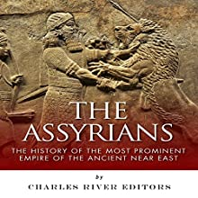 The Assyrians: The History of the Most Prominent Empire of the Ancient Near East (       UNABRIDGED) by Charles River Editors Narrated by Tom McElroy