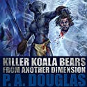 Killer Koala Bears from Another Dimension (       UNABRIDGED) by P. A. Douglas Narrated by Gregg A. Rizzo