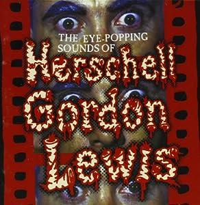 Eye Popping Sounds of Herschell Gordon Lewis