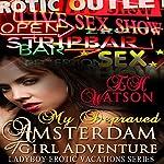 My Depraved Amsterdam TGirl Adventure: Ladyboy Erotic Vacations Series, Book 4 | E.H. Watson