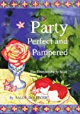 : Party Perfect and Pampered: The Ultimate Party Book