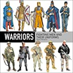Warriors: Fighting Men and their Unif...