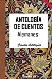 img - for ANTOLOG A DE CUENTOS ALEMANES: Thomas Mann, Heinrich B l, Joseph von Heichendorff, Hermann Hesse, Wilhelm Grim, Jacob Grim (Hermanos Grim). (Grandes Antolog as n  10) (Spanish Edition) book / textbook / text book