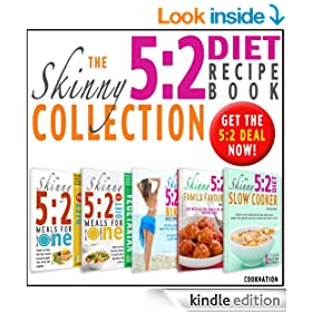 The Skinny 5:2 Diet Recipe Book Collection: All The 5:2 Fast Diet Recipes You'll Ever Need. All Under 100, 200, 300, 400 And 500 Calories