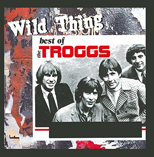 The Troggs - The Troggs - Wild Thing (Re-Recorded  Remastered) - Zortam Music