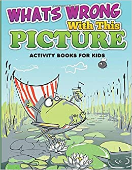Whats Wrong With This Picture (Activity Books For Kids) Paperback