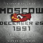 Moscow, December 25,1991: The Last Day of the Soviet Union | Conor O'Clery