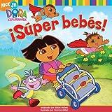 ¡Súper bebés! (Super Babies) (Dora La Exploradora) (Spanish Edition)