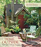 Home Outside: Creating the Landscape You Love - 1600850081