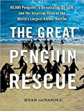 The Great Penguin Rescue: 40,000 Penguins, a Devastating Oil Spill, and the Inspiring Story of the World