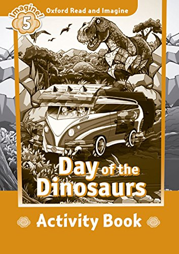 Oxford Read and Imagine 5 Day of the Dinosaurs Activity Book (Oxford Read & Imagine)