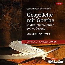 Gespräche mit Goethe in den letzten Jahren seines Lebens Hörbuch von Johann Peter Eckermann Gesprochen von: Frank Arnold