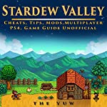 Stardew Valley Cheats, Tips, Mods, Multiplayer, PS4, Game Guide Unofficial |  The Yuw