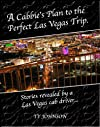 A Cabbie's Plan to the Perfect Las Vegas Trip (Stories by a Las Vegas cab driver)