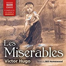 Les Misérables (       UNABRIDGED) by Victor Hugo Narrated by Bill Homewood