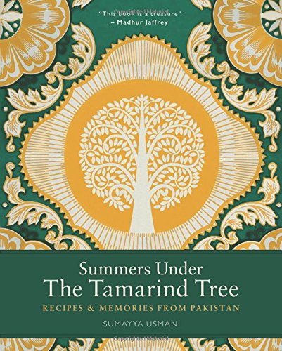 Summers Under the Tamarind Tree: Recipes & Memories from Pakistan, by Sumayya Usmani