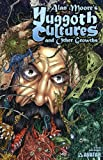 Alan Moore's Yuggoth Cultures (1592910262) by Moore, Alan
