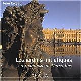 echange, troc Jean Erceau - Les jardins initiatiques du château de Versailles