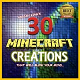 Minecraft: 30 Minecraft Creations That Will Blow Your Mind (Minecraft books)