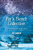Park Bench Collection: A Collection of Prose, Poetry, and Art