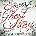 An English Ghost Story (       UNABRIDGED) by Kim Newman Narrated by Emma Fenney