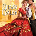 Earls Just Want to Have Fun: Covent Garden Cubs Series # 1 Audiobook by Shana Galen Narrated by Beverley A. Crick