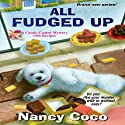 All Fudged Up: A Candy-Coated Mystery (       UNABRIDGED) by Nancy Coco Narrated by Vanessa Johansson