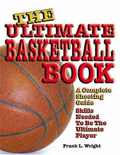 Ultimate Basketball Book: A Complete Shooting Guide, Wright, Frank Lloyd