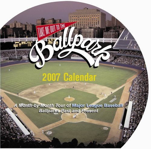 Take Me Out to the Ballpark Calendar 2007