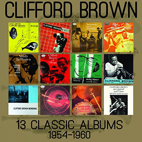Clifford Brown - 13 Classic Albums: 1954-1960 - Zortam Music