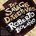 The Savage Detectives: A Novel (       UNABRIDGED) by Roberto Bolaño Narrated by Eddie Lopez, Armando Durán