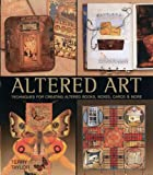 Altered Art: Techniques for Creating Altered Books, Boxes, Cards & More (1579905501) by Terry Taylor