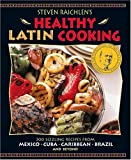 Steven Raichlen's Healthy Latin Cooking: 200 Sizzling Recipes from Mexico, Cuba, Caribbean, Brazil, and Beyond (0875964982) by Raichlen, Steven