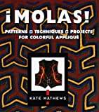 Molas!: Patterns, Techniques & Projects for Colorful Applique