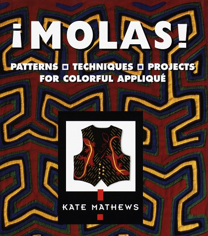 Molas!: Patterns, Techniques, Projects for Colourful Applique