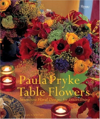Table Flowers: Innovative Floral Designs for Entertaining
