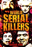 img - for World Serial Killers - Manson, Bundy, Olson, Sells, Son of Sam, Kemper, Stayner, Jack the Ripper, Brady, Hindley, West, Shipman, Glover, Dupas, Birnie, ... Denyer, Milat, Barraza, Lopez (True Crime) book / textbook / text book