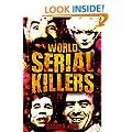 World Serial Killers: Manson, Bundy, Olson, Sells, Son of Sam, Kemper, Stayner, Jack the Ripper, Brady, Hindley, West, Shipman, Glover, Dupas, Birnie, ... Denyer, Milat, Barraza, Lopez (True Crime)