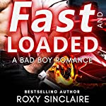 Fast and Loaded: A Bad Boy Sports Romance | Roxy Sinclaire