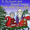 Stuck with Sleigh Bells: A Stuck with a Series Christmas Novella (       UNABRIDGED) by David Slegg, D. D. Scott Narrated by Jeffrey Kafer, Karyn O'Bryant