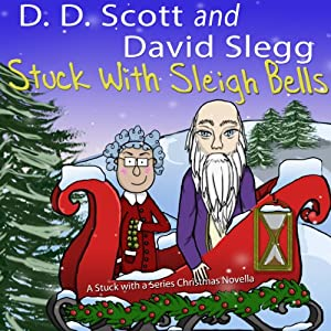 Stuck with Sleigh Bells: A Stuck with a Series Christmas Novella | [David Slegg, D. D. Scott]